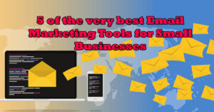 5 of The Very Best Email Marketing Tools For Small Businesses